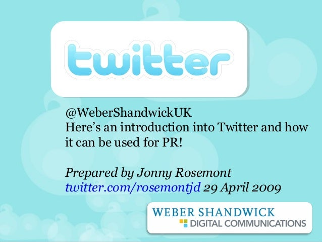 @WeberShandwickUK Here's an introduction into Twitter and how it can be used for PR! Prepared by Jonny Rosemont twitter.co...