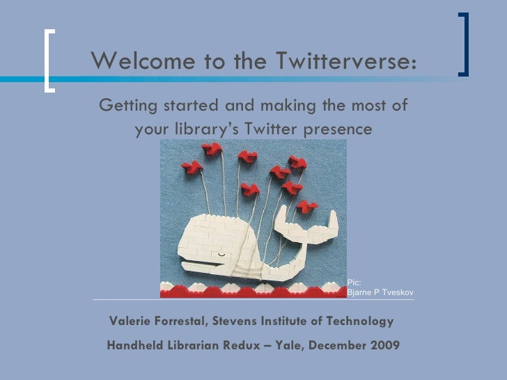 Welcome to the Twitterverse: Valerie Forrestal, Stevens Institute of Technology  Handheld Librarian Redux – Yale, December...