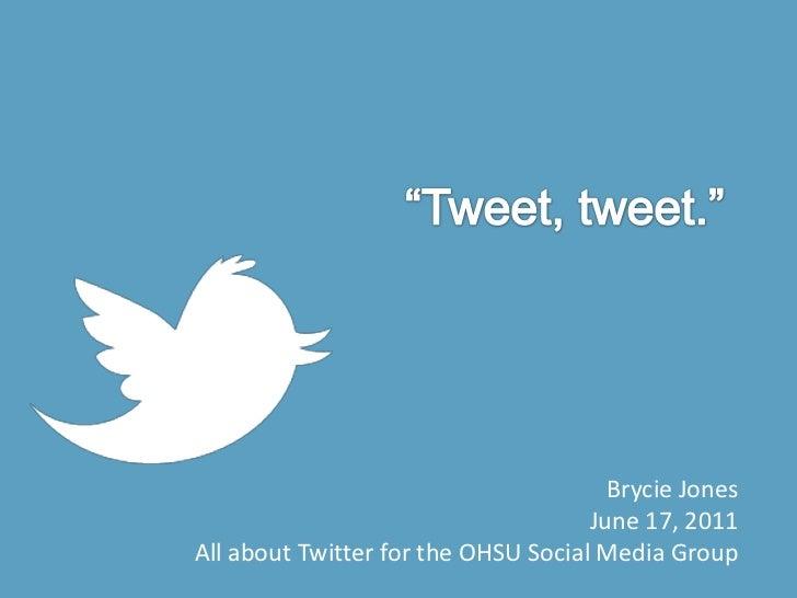"""Tweet, tweet.""<br />Brycie Jones<br />June 17, 2011<br />All about Twitter for the OHSU Social Media Group<br />"