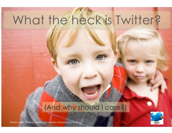 What the heck is Twitter?                                (And why should I care?) Photo credit: Thomas Hawk, via Creative ...
