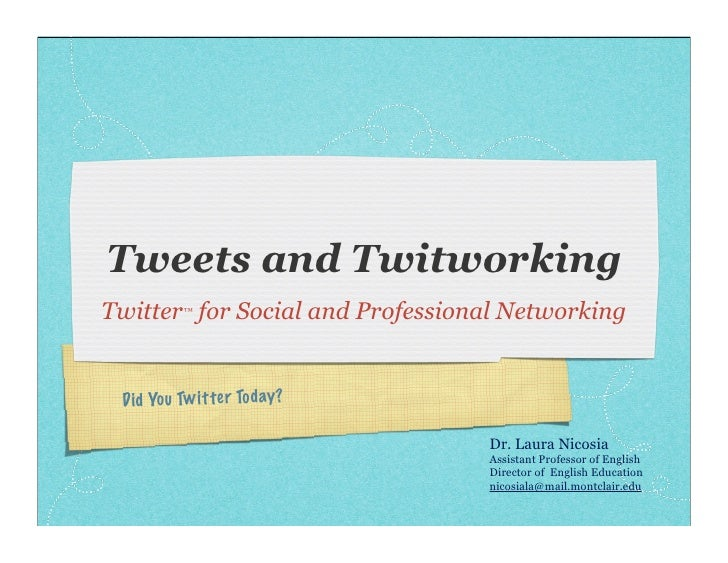 Tweets and Twitworking Twitter™ for Social and Professional Networking    Did Yo u Tw itter Tod ay?                       ...