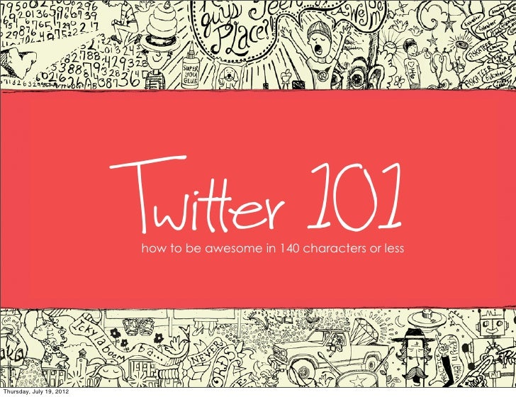 Twit er 101                           how to be awesome in 140 characters or lessThursday, July 19, 2012