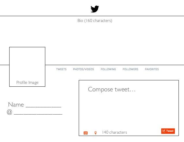 Name ___________  @ _______________ Compose tweet…  140 characters Bio (160 characters)  Profile Image