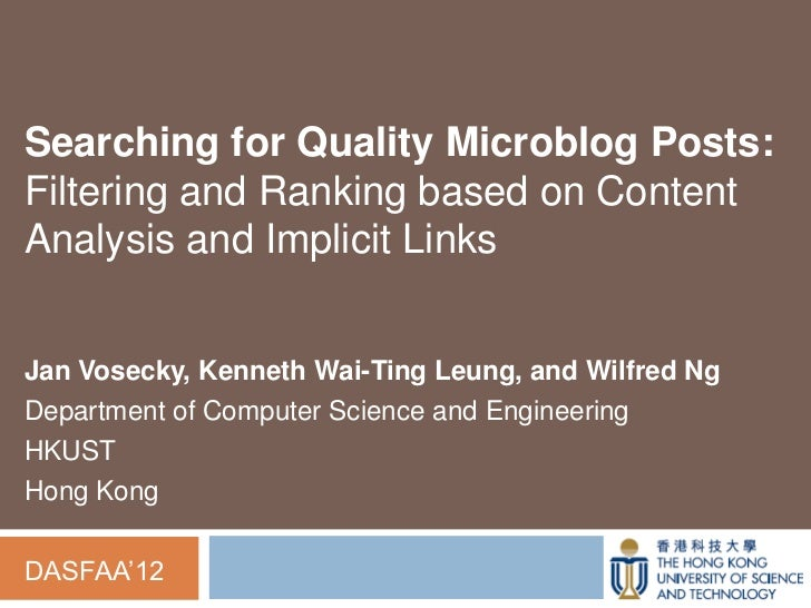 Searching for Quality Microblog Posts:Filtering and Ranking based on ContentAnalysis and Implicit LinksJan Vosecky, Kennet...
