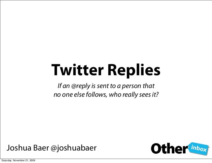 Twitter Replies                                If an @reply is sent to a person that                               no one ...