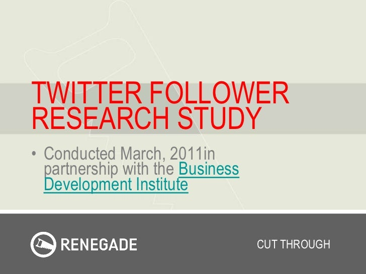 TWITTER FOLLOWER RESEARCH STUDY<br />Conducted March, 2011in partnership with the Business Development Institute<br />