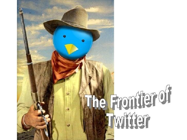 The Frontier of Twitter