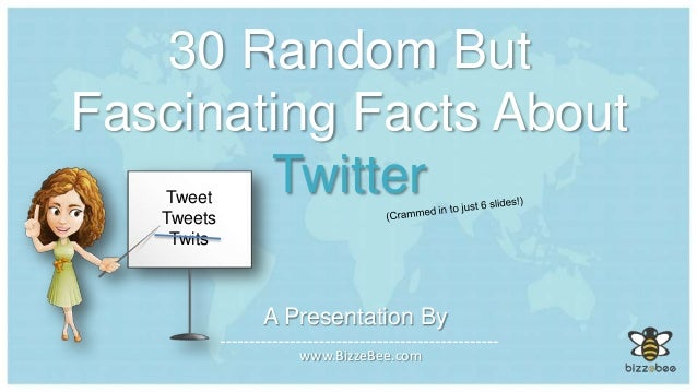 30 Random But Fascinating Facts About Twitter A Presentation By www.BizzeBee.com Tweet Tweets Twits