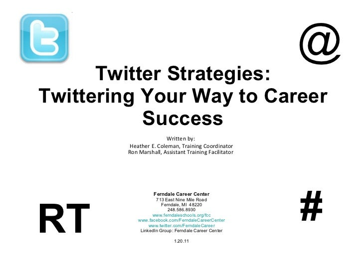 Twitter Strategies: Twittering Your Way to Career Success Written by:  Heather E. Coleman, Training Coordinator Ron Marsha...