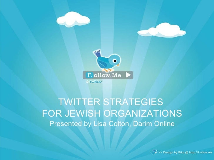 TWITTER STRATEGIES  FOR JEWISH ORGANIZATIONS Presented by Lisa Colton, Darim Online