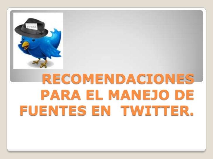 RECOMENDACIONES  PARA EL MANEJO DE FUENTES EN  TWITTER.<br />