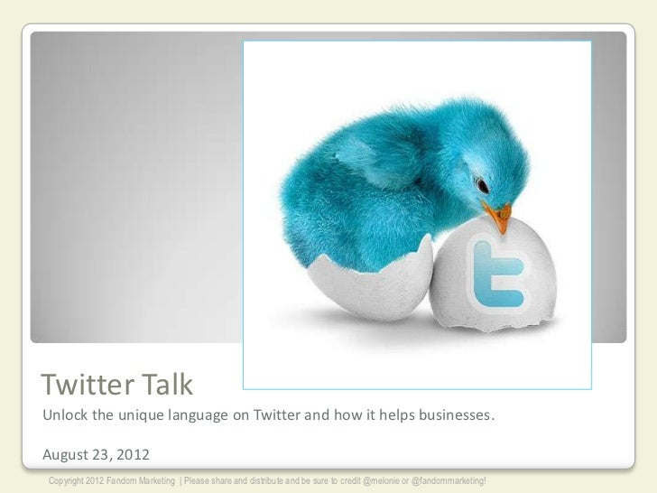 Twitter TalkUnlock the unique language on Twitter and how it helps businesses.August 23, 2012Copyright 2012 Fandom Marketi...
