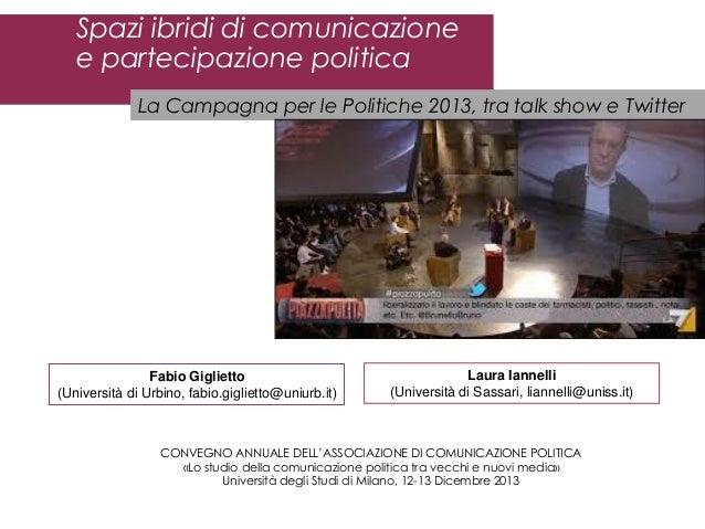 Spazi ibridi di comunicazione e partecipazione politica La Campagna per le Politiche 2013, tra talk show e Twitter  Fabio ...