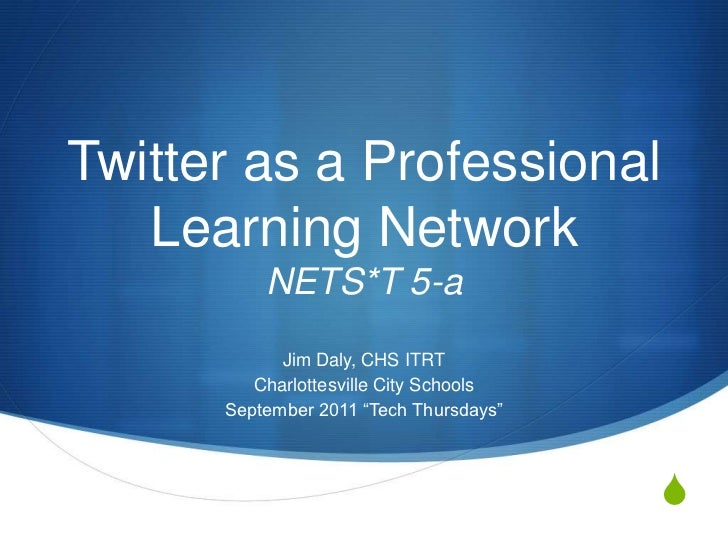 Twitter as a Professional Learning NetworkNETS*T 5-a<br />Jim Daly, CHS ITRT<br />Charlottesville City Schools <br />Septe...