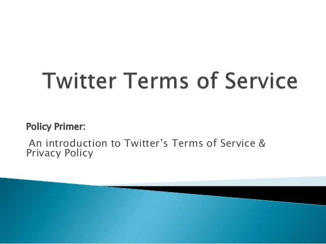 Policy Primer: An introduction to Twitter's Terms of Service & Privacy Policy