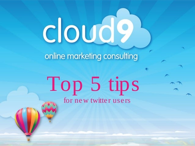 Top 5 tipsfor new twitter users