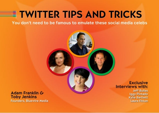Table of ContentsTWITTER TIPS AND TRICKSYou don't need to be famous to emulate these social media celebsFREE DOWNLOAD: www...