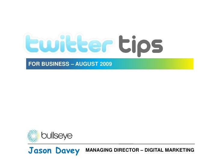 FOR BUSINESS – AUGUST 2009<br />Jason Davey<br />MANAGING DIRECTOR – DIGITAL MARKETING<br />