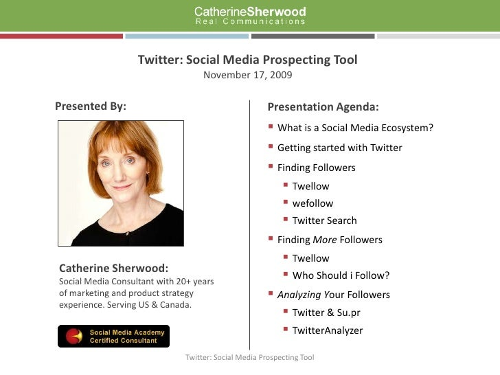 Twitter: Social Media Prospecting Tool<br />November 17, 2009<br />Presentation Agenda:<br /><ul><li>What is a Social Medi...