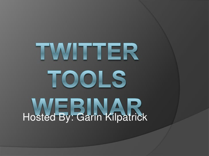 Twitter Tools Webinar<br />Hosted By: Garin Kilpatrick<br />