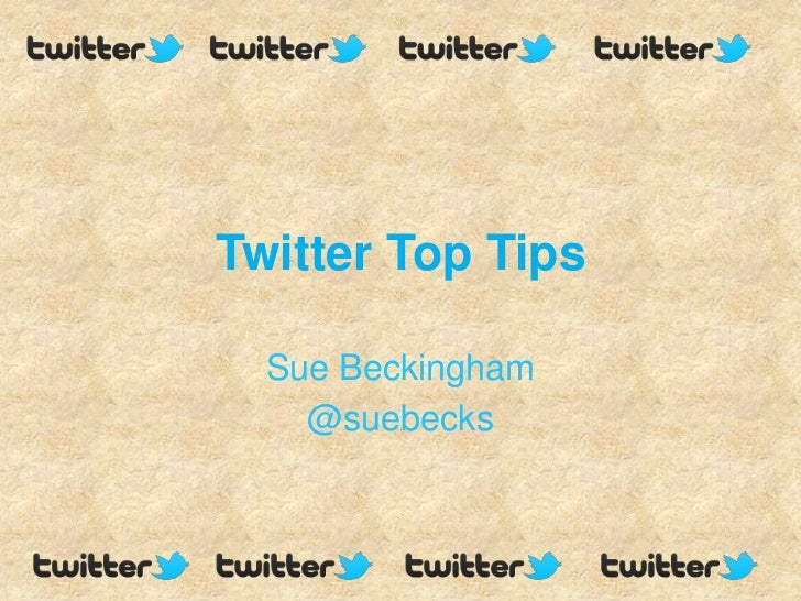 Twitter Top Tips  Sue Beckingham    @suebecks