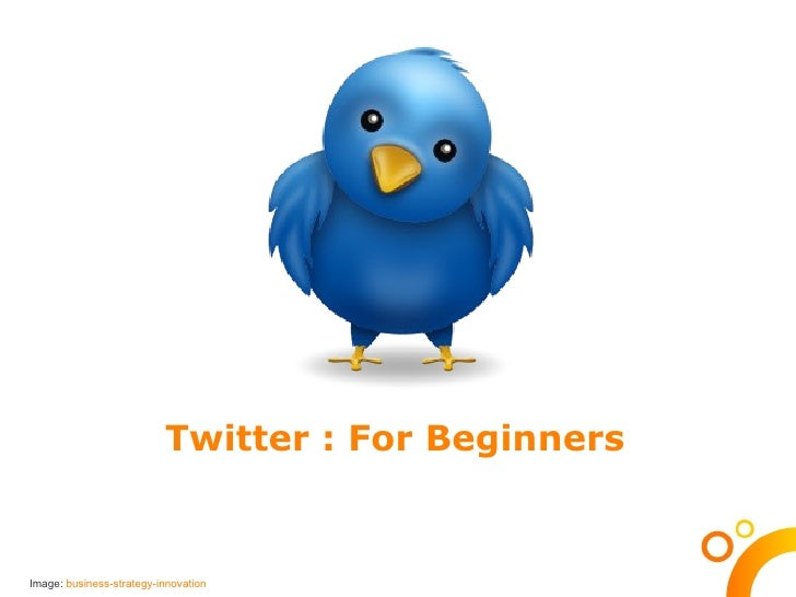 Twitter : For Beginners   Image:  business-strategy-innovation