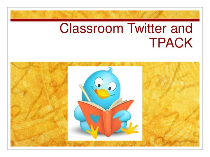 Classroom Twitter and             TPACK