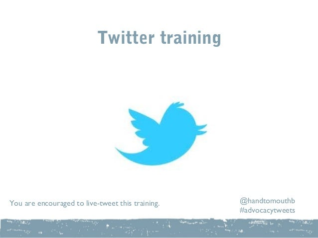 Twitter trainingYou are encouraged to live-tweet this training.   @handtomouthb                                           ...