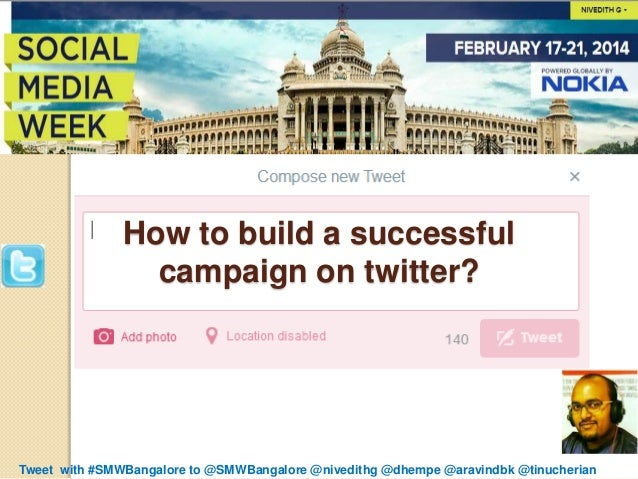 How to build a successful campaign on twitter?  Tweet with #SMWBangalore to @SMWBangalore @nivedithg @dhempe @aravindbk @t...
