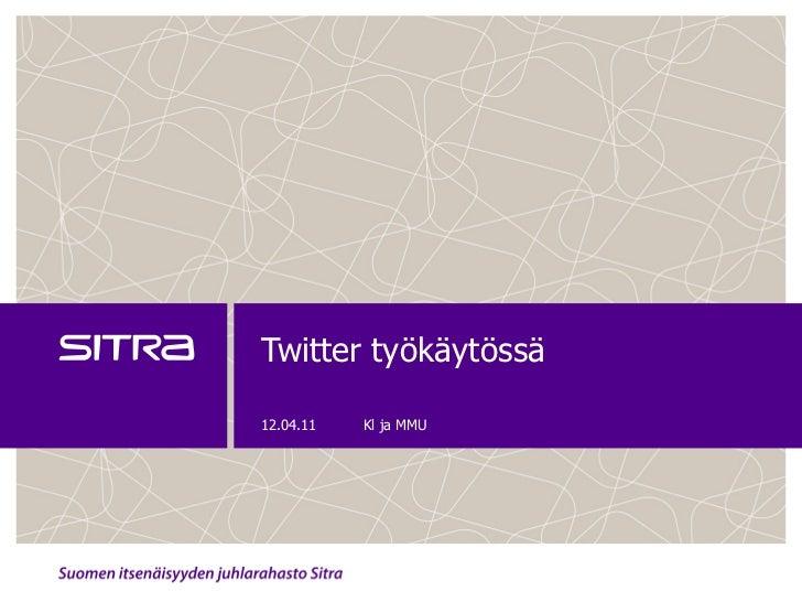 Twitter työkäytössä 12.04.11 Kl ja MMU
