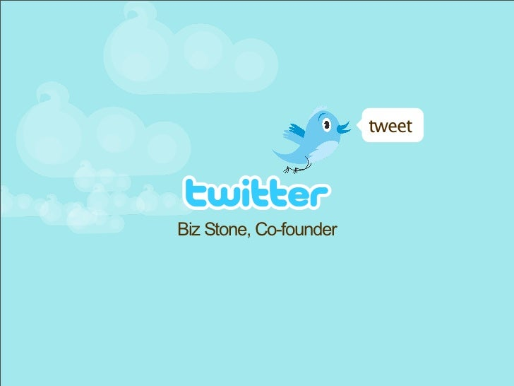 tweet     Biz Stone, Co-founder