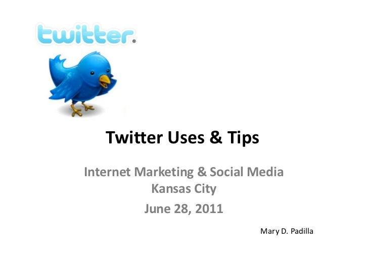 ®   Twitter Uses & TipsInternet Marketing & Social Media           Kansas City          June 28, 2011                     ...