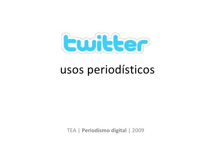 Usos periodísticos de Twitter - Casos y experimentación