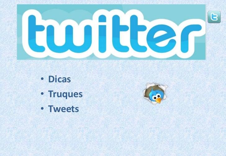 Dicas<br />Truques<br />Tweets<br />