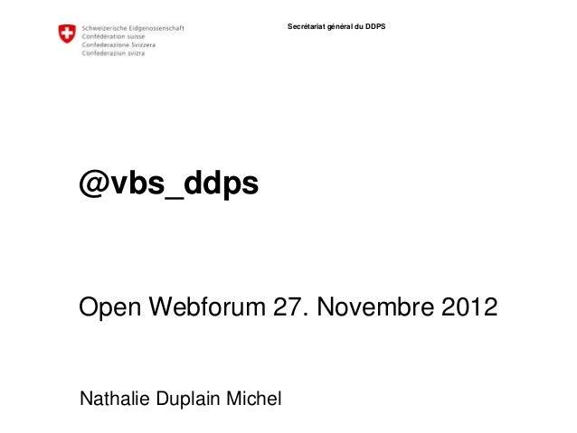 Secrétariat général du DDPS@vbs_ddpsOpen Webforum 27. Novembre 2012Nathalie Duplain Michel