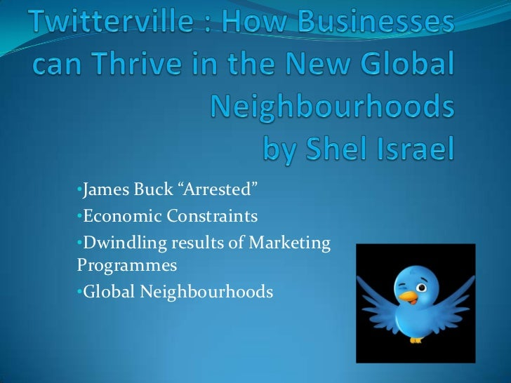 """Twitterville: How Businesses can Thrive in the New Global Neighbourhoodsby Shel Israel <br /><ul><li>James Buck """"Arrested"""""""