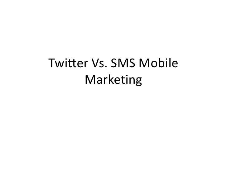 Twitter Vs. SMS Mobile Marketing<br />