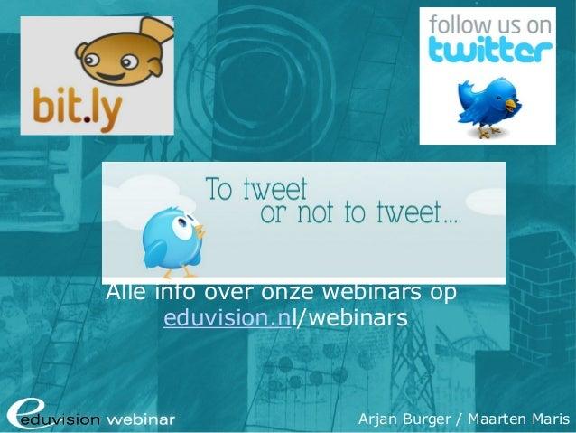 Twitter  Alle info over onze webinars op eduvision.nl/webinars eduvision.nl / eduvision.be: Social Media Webinar Arjan Bur...