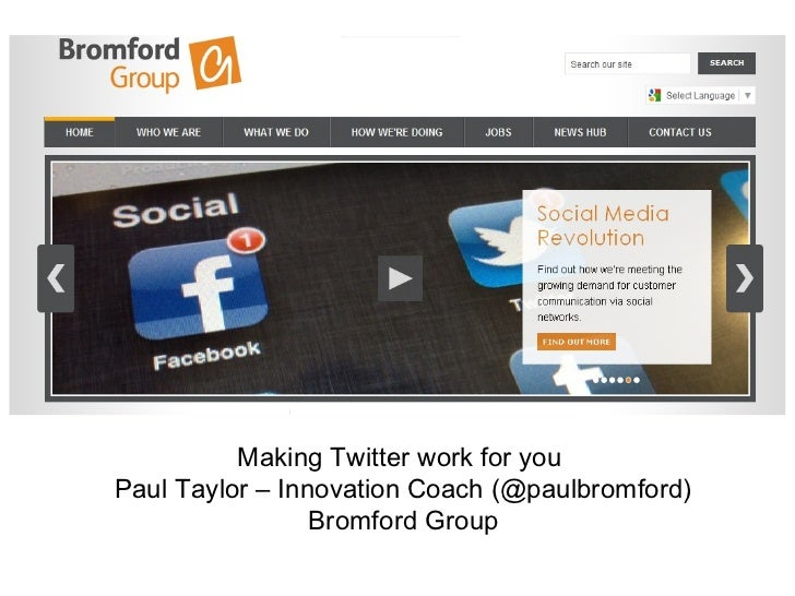 Making Twitter work for youPaul Taylor – Innovation Coach (@paulbromford)                 Bromford Group