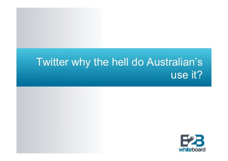Twitter why the hell do Australian's                             use it?