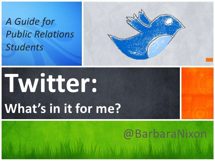 @BarbaraNixon<br />Twitter:What's in it for me?<br />A Guide for <br />Public Relations Students<br />
