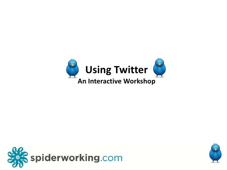 Using Twitter<br />An Interactive Workshop<br />