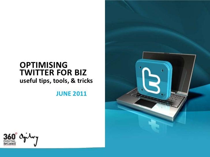 OPTIMISING <br />TWITTER FOR BIZ<br />useful tips, tools, & tricks<br />JUNE 2011<br />