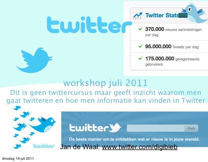 workshop juli 2011   Dit is geen twittercursus maar geeft inzicht waarom men  gaat twitteren en hoe men informatie kan vin...