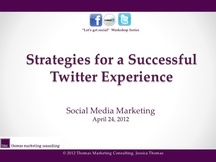 """""""Let's get social"""" Workshop SeriesStrategies for a Successful    Twitter Experience      Social Media Marketing           ..."""