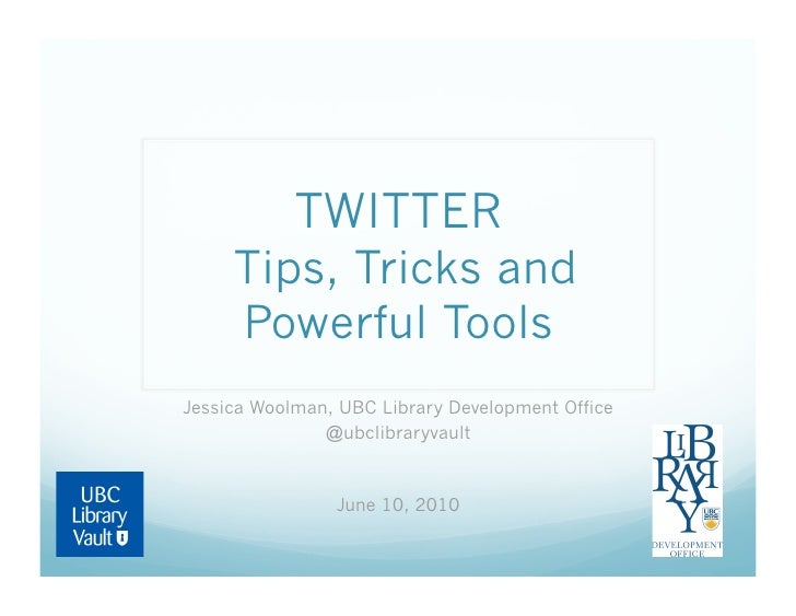 TWITTER     Tips, Tricks and     Powerful ToolsJessica Woolman, UBC Library Development Office               @ubclibraryva...