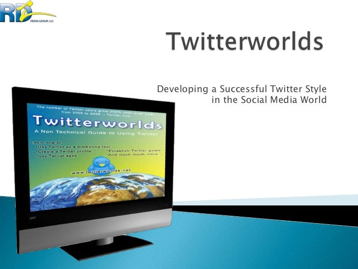 Twitterworlds<br />Developing a Successful Twitter Style <br />in the Social Media World<br />