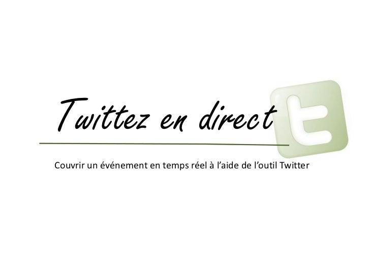 Twittez en directCouvrir un événement en temps réel à l'aide de l'outil Twitter