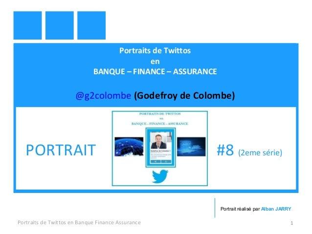 Portraits de Twittos  en  BANQUE – FINANCE – ASSURANCE  @g2colombe (Godefroy de Colombe)  PORTRAIT #8 (2eme série)  Portra...