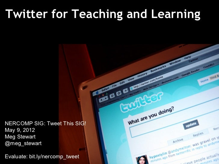 Twitter for Teaching and LearningNERCOMP SIG: Tweet This SIG!May 9, 2012Meg Stewart@meg_stewartEvaluate: bit.ly/nercomp_tw...